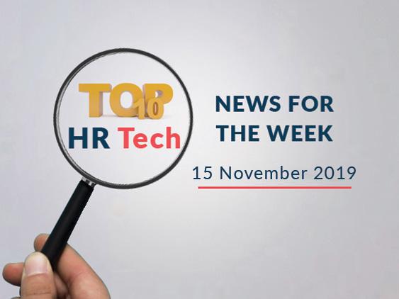 Top 10 HR Tech News For The Week – 15 November 2019